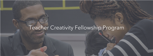 Teacher Creativity Fellowship Program